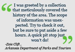 I was greeted by a collection that meticulously covered the history of the area. The scope of information was unexpected. Try to check itout, but be sure to put aside a few house. A quick pit stop just won't do!