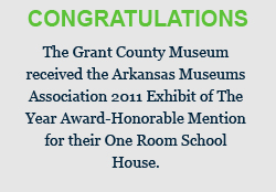 Congratulations! The Museum received the Arkansas Museums Association 2011 Exhibit of The Year Award-Honorable Mention for their One Room School House.